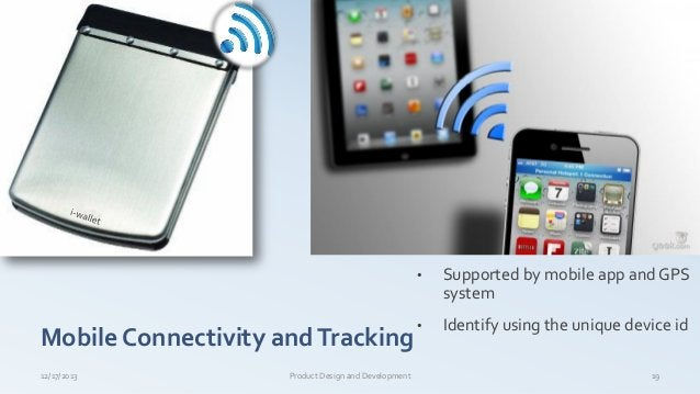 Mobile Connectivity andTracking 12/17/2013 Product Design and Development 19 • Supported by mobile app and GPS system • Id...