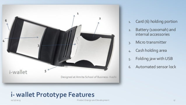 i- wallet Prototype Features 1 2 3 4 5 1. Card (6) holding portion 2. Battery (1000mah) and internal accessories 3. Micro ...