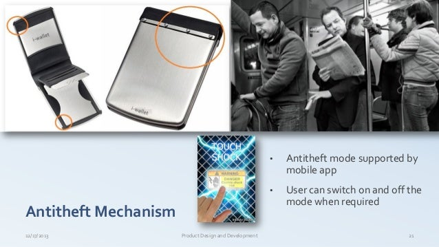 Antitheft Mechanism 12/17/2013 Product Design and Development 21 • Antitheft mode supported by mobile app • User can switc...