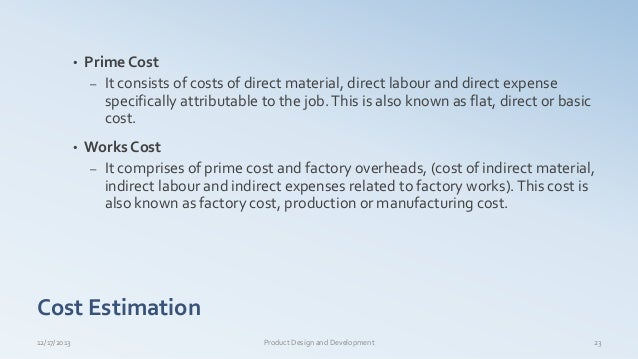 Cost Estimation • Prime Cost – It consists of costs of direct material, direct labour and direct expense specifically attr...