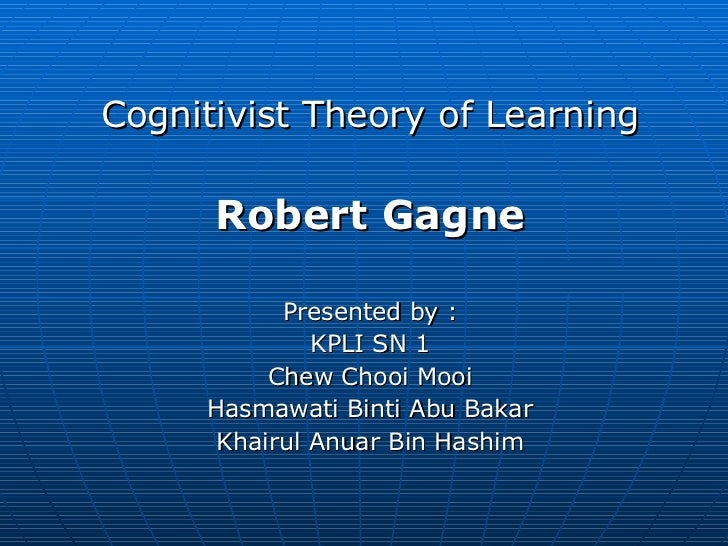 identifying the components of cognitivist theories used The cognitive learning theory explains why the brain is the most incredible network of information processing and interpretation in the body as we learn things this theory can be divided into two specific theories: the social cognitive theory (sct), and the cognitive behavioral theory (cbt.