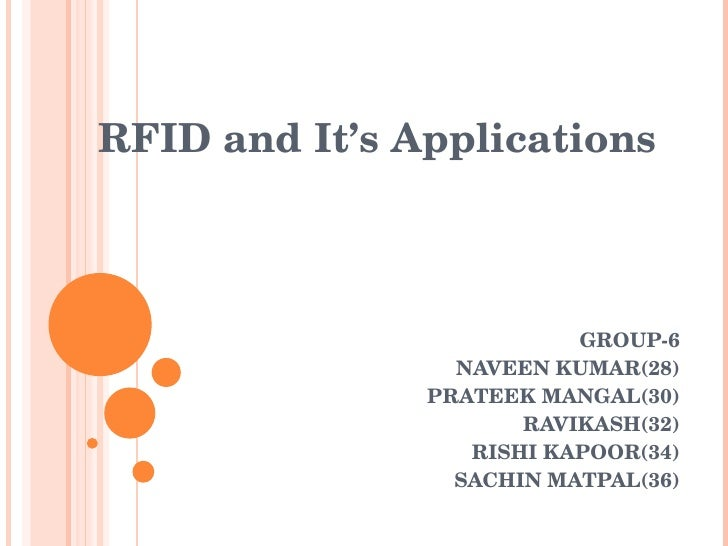 GROUP-6 NAVEEN KUMAR(28) PRATEEK MANGAL(30) RAVIKASH(32) RISHI KAPOOR(34) SACHIN MATPAL(36) RFID and It's Applications