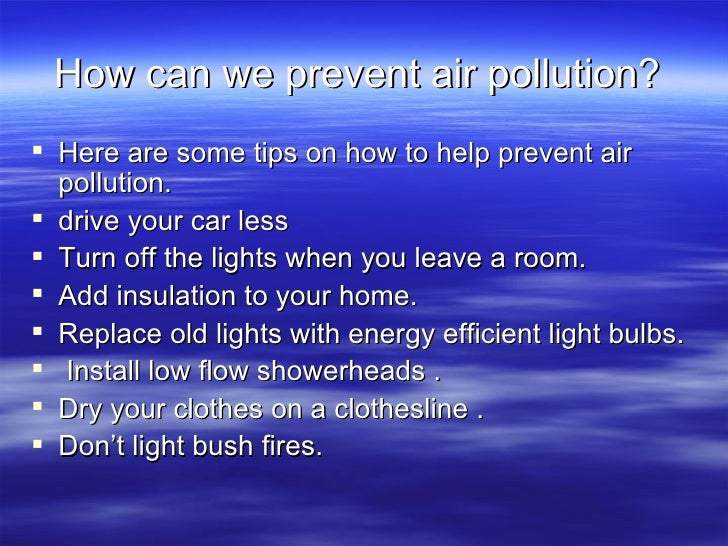 7 ways to reduce air pollution 41 ways to stop air pollution: the air that we breather today is full of toxic and  7  plant a garden: plant a garden that is going to give the air the nutrients that it  needs to  reduce, reuse, recycle: recycle as much as you can so that it can  be.
