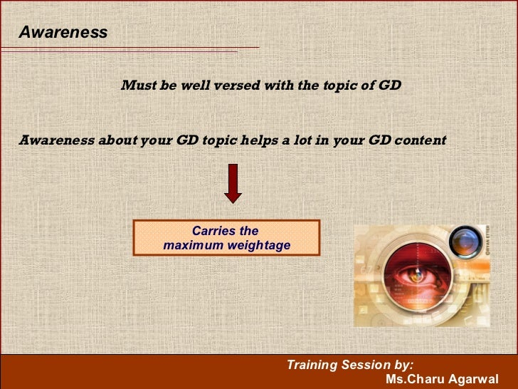 Awareness Awareness about your GD topic helps a lot in your GD content   Must be well versed with the topic of GD Carries ...