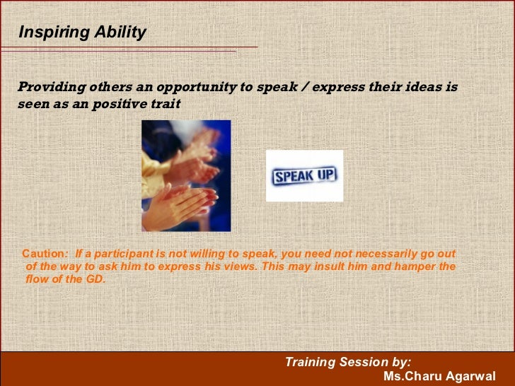 Inspiring Ability Providing others an opportunity to speak / express their ideas is seen as an positive trait Caution :  I...