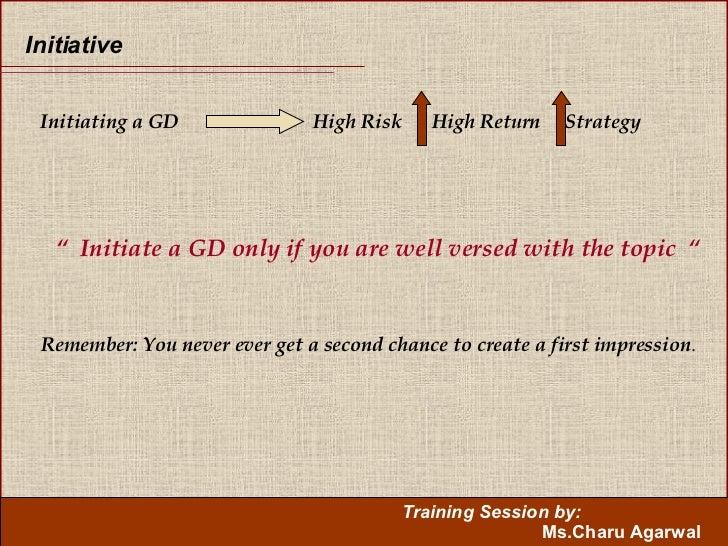 """Initiative <ul><li>Initiating a GD  High Risk  High Return  Strategy </li></ul>""""  Initiate a GD only if you are well verse..."""