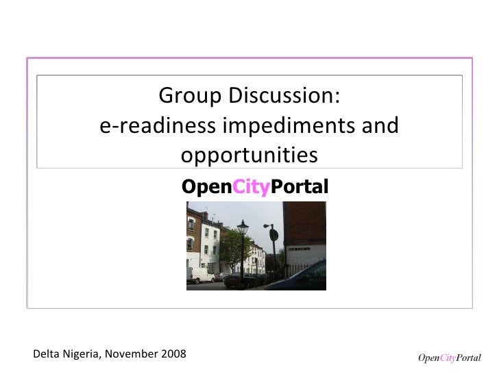 Open City Portal Delta Nigeria, November 2008 Group Discussion: e-readiness impediments and opportunities