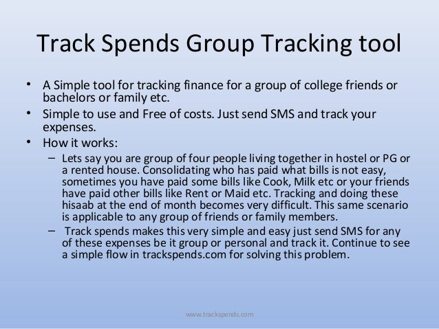 Track Spends Group Tracking tool• A Simple tool for tracking finance for a group of college friends orbachelors or family ...