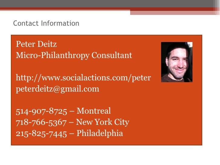 Contact Information <ul><li>Peter Deitz </li></ul><ul><li>Micro-Philanthropy Consultant </li></ul><ul><li>http://www.socia...