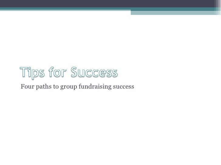 <ul><li>Four paths to group fundraising success </li></ul>