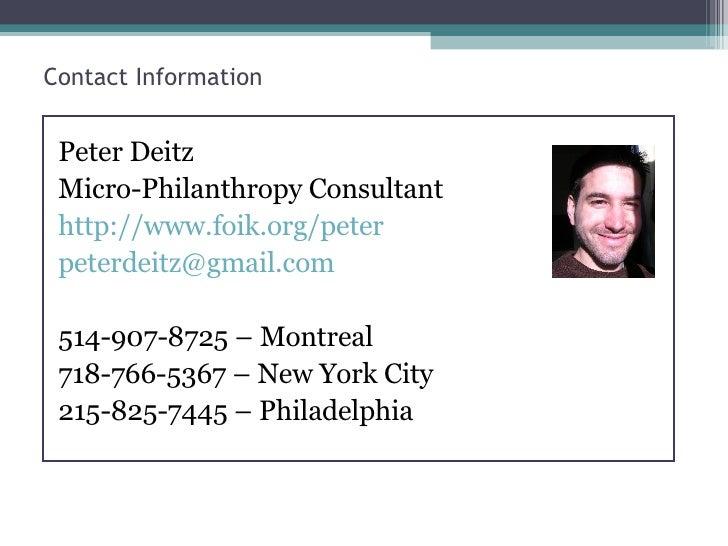 Contact Information <ul><li>Peter Deitz </li></ul><ul><li>Micro-Philanthropy Consultant </li></ul><ul><li>http://www.foik....