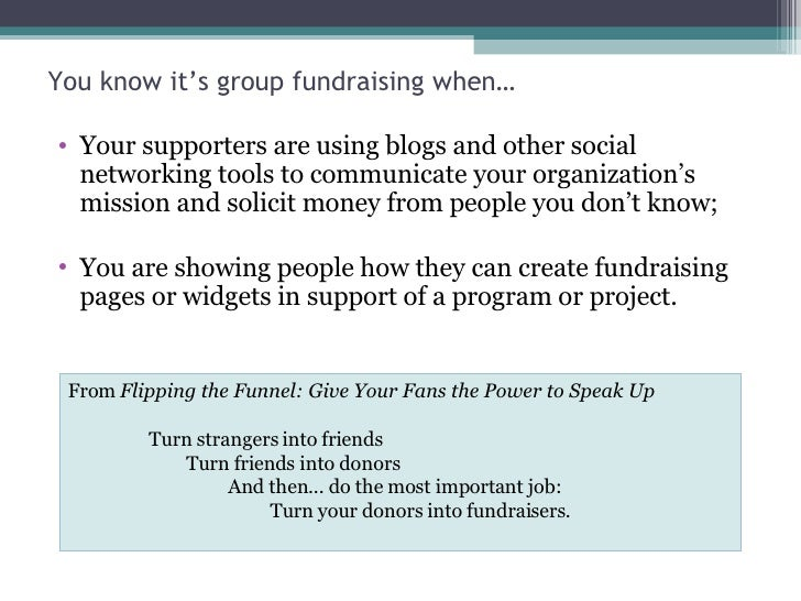 You know it's group fundraising when… <ul><li>Your supporters are using blogs and other social networking tools to communi...