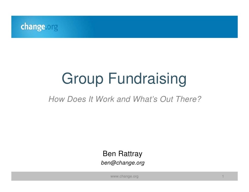 Group Fundraising How Does It Work and What's Out There?                  Ben Rattray              ben@change.org         ...