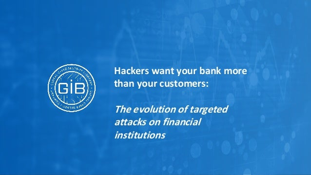 GROUP-IB.COM 11 Hackers want your bank more than your customers: The evolution of targeted attacks on financial institutio...