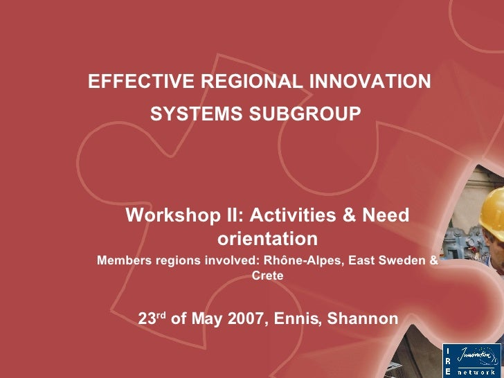 EFFECTIVE REGIONAL INNOVATION SYSTEMS SUBGROUP   Workshop II: Activities & Need orientation Members regions involved: Rhôn...