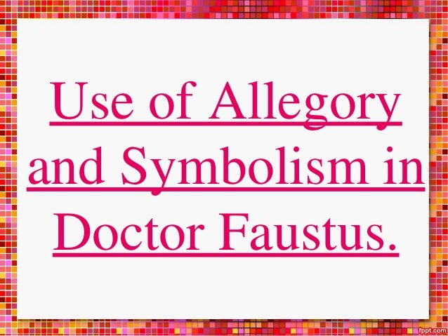 allegory and symbolism in dr faustus Doctor faustus is a german novel  leverkühn's projected work the lamentation of dr faustus echoes the name of ernst krenek  this woven tapestry of symbolism.