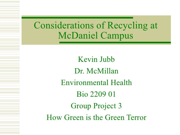 Considerations of Recycling at McDaniel Campus Kevin Jubb Dr. McMillan Environmental Health Bio 2209 01 Group Project 3 Ho...