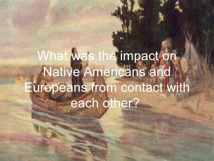 What was the impact on Native Americans and Europeans from contact with each other?