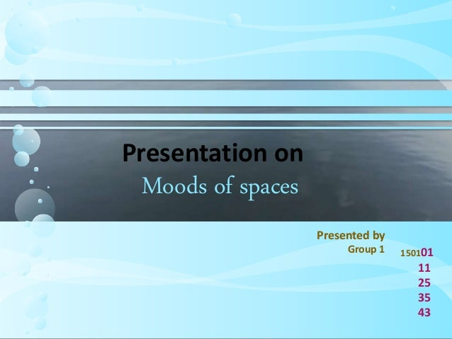 Presentation on Moods of spaces 150101 11 25 35 43 Presented by Group 1