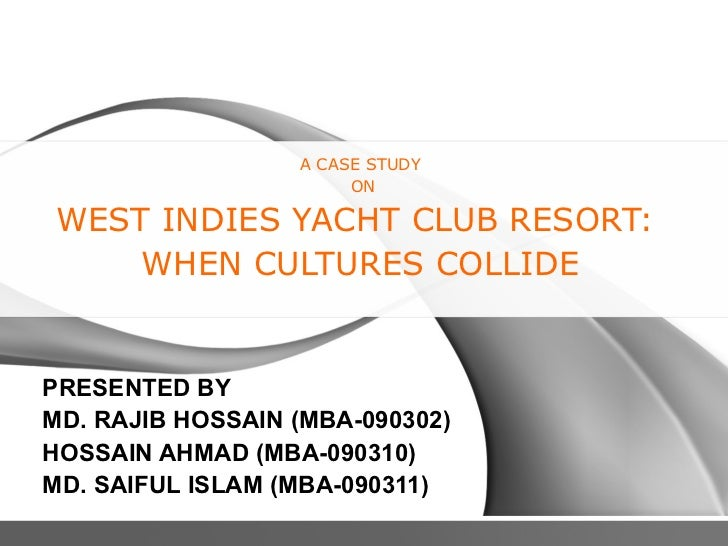 west indies yacht club when cultures West indies yacht club resort: when cultures collide submitted by: punit kumar kirti harsh lakra sakshi jain the case human resource (cultural issues) with conflicts arising from the mismatched cultures.