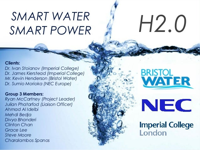 SMART WATERSMART POWER H2.0Clients:Dr. Ivan Stoianov (Imperial College)Dr. James Kierstead (Imperial College)Mr. Kevin Hen...