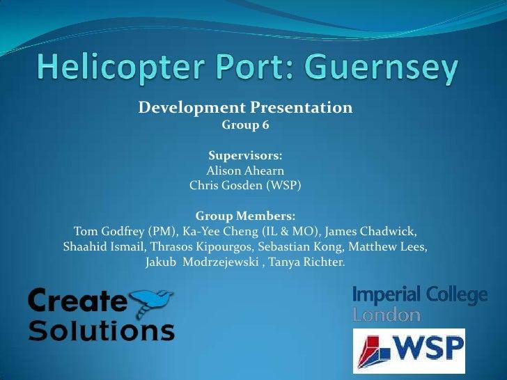 Development Presentation                           Group 6                         Supervisors:                        Ali...