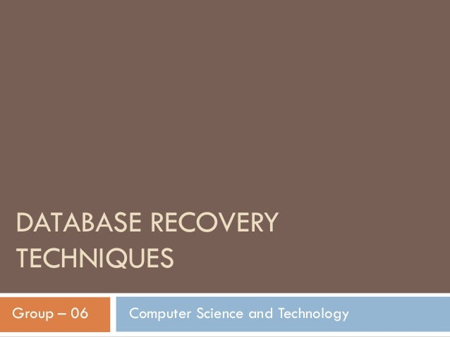 DATABASE RECOVERYTECHNIQUESGroup – 06   Computer Science and Technology