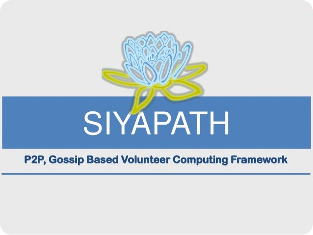 SIYAPATHP2P, Gossip Based Volunteer Computing Framework