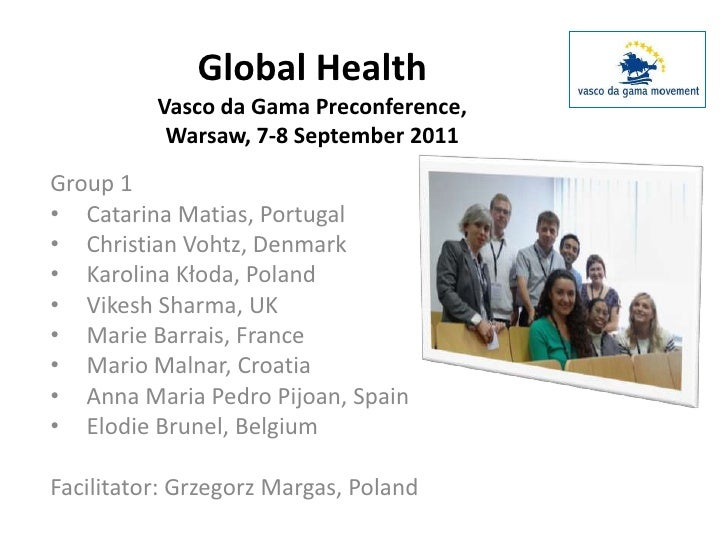 Global HealthVasco da Gama Preconference, Warsaw, 7-8 September 2011<br />Group 1<br /><ul><li>Catarina Matias, Portugal