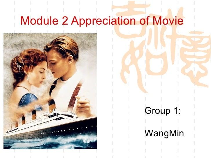 Module 2 Appreciation of Movie                      Group 1:                      WangMin