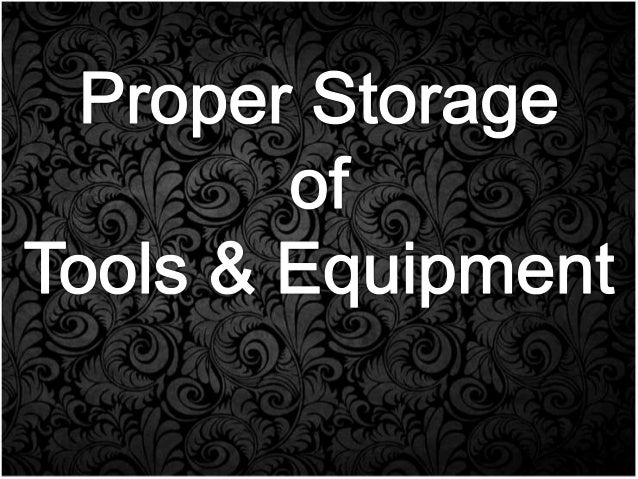 Importance of proper storage of tools and equipment 1. It is an important factor for safety and health as well as good bus...