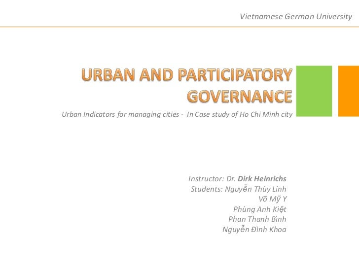 Vietnamese German University<br />URBAN AND PARTICIPATORY GOVERNANCE<br />Urban Indicators for managing cities -  In Case ...