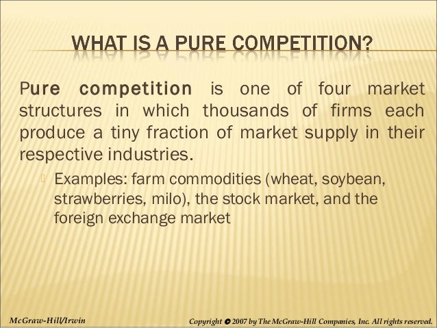 pure competition Pure competition a definition a market structure in which a very large number of firms sell a standardized product into which entry is very easy in which the individual seller has no control over the product price and in which there is no nonprice competition a market characterized by a very large number of buyers and sellers.