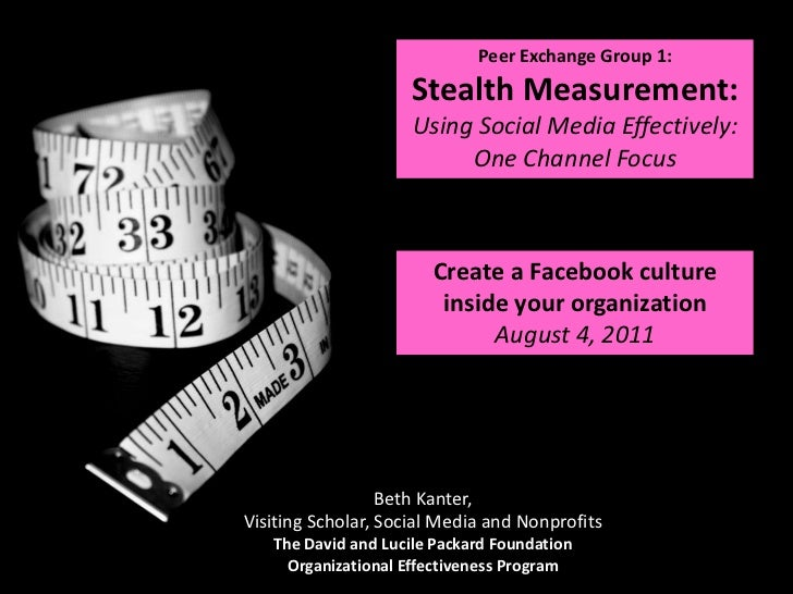 Peer Exchange Group 1: Stealth Measurement:<br />Using Social Media Effectively: One Channel Focus <br />Create a Facebook...