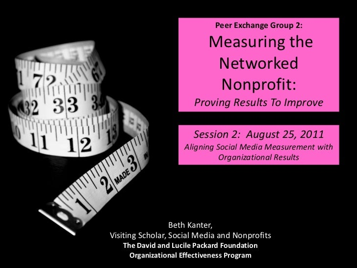 Peer Exchange Group 2:  Measuring the Networked Nonprofit:  Proving Results To Improve<br />Session 2:  August 25, 2011<br...