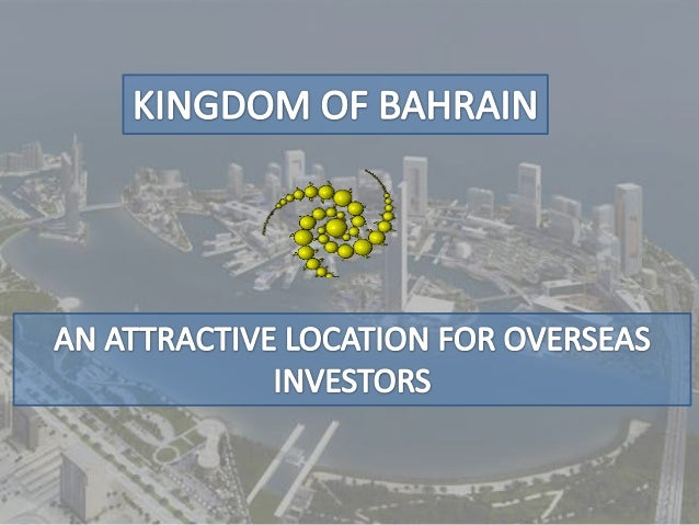 why might the kingdom of bahrain be an attractive location for overseas investors The rise in chinese overseas investment and what it means for american businesses  this increased on-the-ground assistance will help chinese investors overcome.