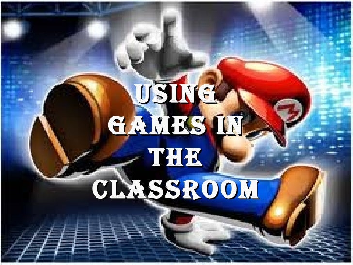 EXAMPLES OF CLASSROOM USE     USING    GAMES IN      THE   CLASSROOM