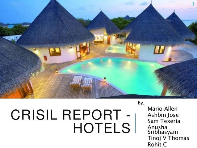 CRISIL REPORT - HOTELS 1 By, Mario Allen Ashbin Jose Sam Texeria Anusha Sribhasyam Tinoj V Thomas Rohit C