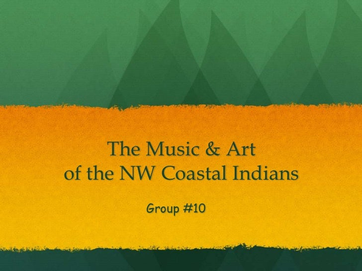 The Music & Artof the NW Coastal Indians<br />Group #10<br />