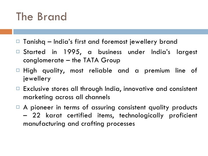 launch and marketing strategy of tanishq Tanishq marketing strategy in the same year, it also started its jewellery division under the tanishq brand since, its launch, tanishq has not only been grappling the tough market conditions but also internal strife and doubting thomases.
