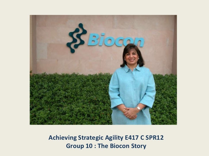 Achieving Strategic Agility E417 C SPR12     Group 10 : The Biocon Story