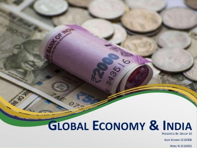 GLOBAL ECONOMY & INDIAPRESENTED BY: GROUP 10 ALOK KUMAR 1510006 NIYAS N 1510031