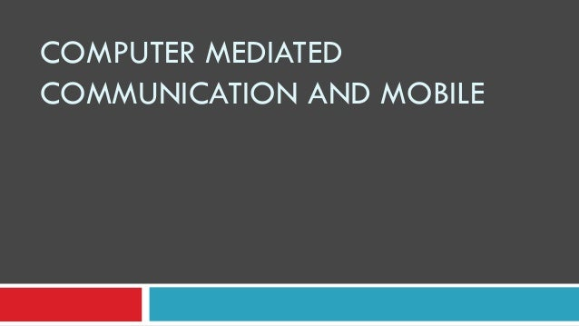 COMPUTER MEDIATED COMMUNICATION AND MOBILE
