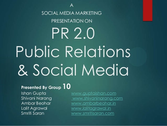 A         SOCIAL MEDIA MARKETING             PRESENTATION ON     PR 2.0Public Relations& Social MediaPresented By Group   ...