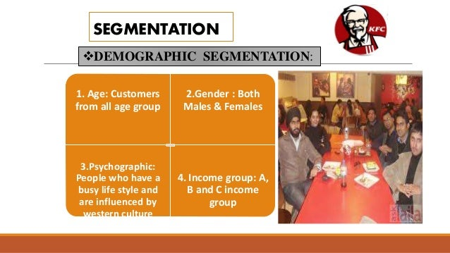 kfc segmentation Mcdonald's business began in 1940 as a restaurant kentucky fried chicken :- internationally well so customer needs and segment the market and develop profile of resulting segmentation or customization increase profit opportunities because different group of customers attach.
