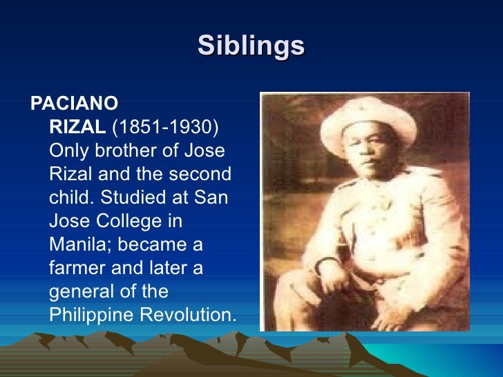 revolutionary general paciano rizal Jose rizal was a writer and revolutionary regarded as the greatest national   josefa, lucia, maria, narcisa, paciano rizal, saturina, soledad, trinidad  his  request was accepted by the governor-general ramon blanco.