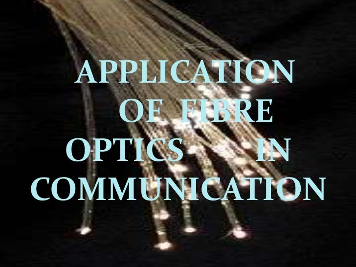 APPLICATION    OF FIBRE  OPTICS   INCOMMUNICATION