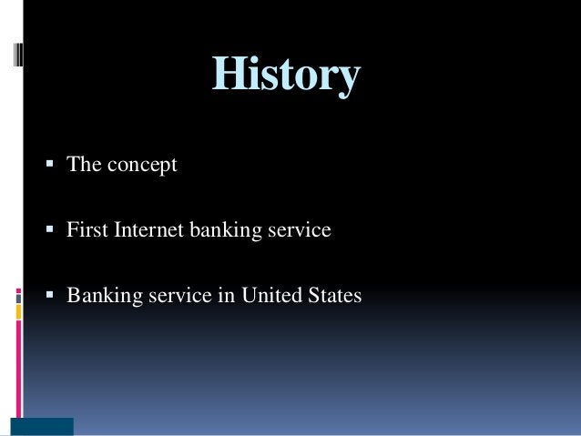 History  The concept  First Internet banking service  Banking service in United States