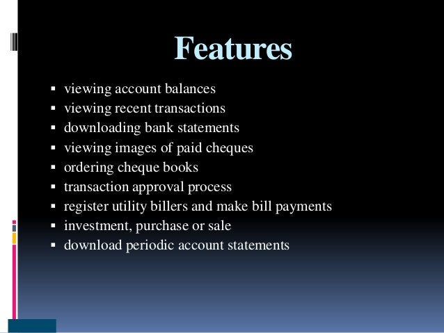 Features  viewing account balances  viewing recent transactions  downloading bank statements  viewing images of paid c...