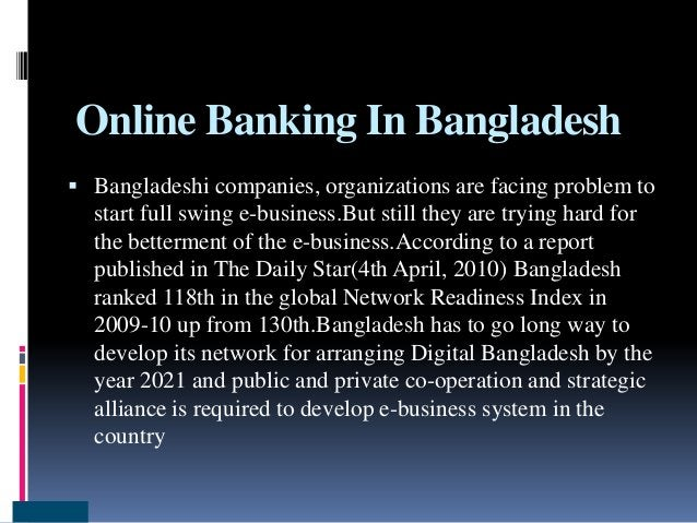 Online Banking In Bangladesh  Bangladeshi companies, organizations are facing problem to start full swing e-business.But ...